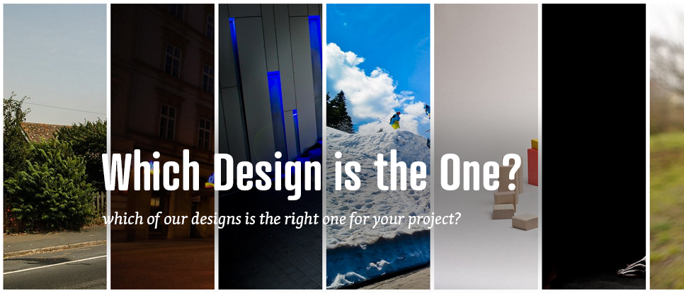 Which design is the right one for you?